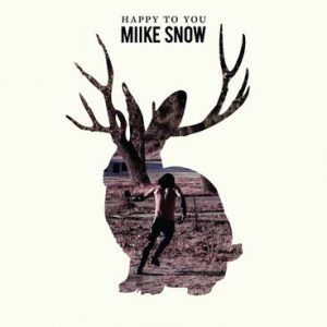 "Miike Snow ""Happy to You"""