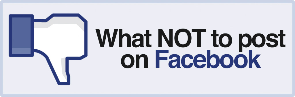What not to post on facebook